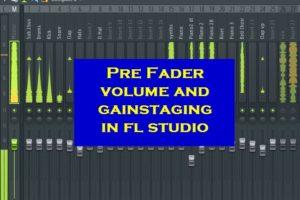 Pre fader volume and gainstaging in FL Studio