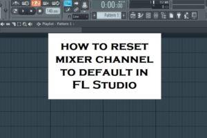 reset mixer channel to default in fl studio 20